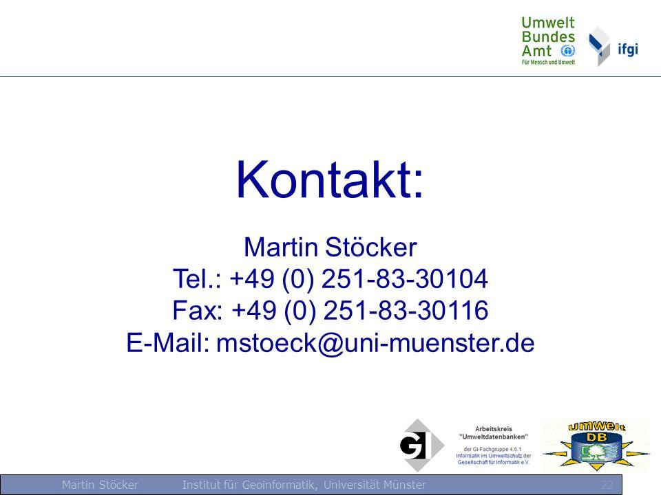 Martin Stöcker Institut für Geoinformatik, Universität Münster 22 Kontakt: Martin Stöcker Tel.: +49 (0) 251-83-30104 Fax: +49 (0) 251-83-30116 E-Mail: