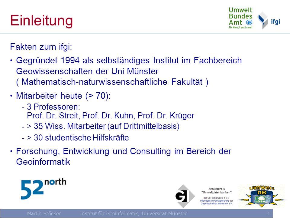 Martin Stöcker Institut für Geoinformatik, Universität Münster 3 Einleitung Fakten zum ifgi: Gegründet 1994 als selbständiges Institut im Fachbereich