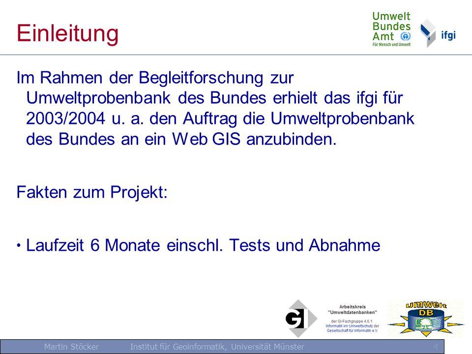 Martin Stöcker Institut für Geoinformatik, Universität Münster 4 Einleitung Im Rahmen der Begleitforschung zur Umweltprobenbank des Bundes erhielt das