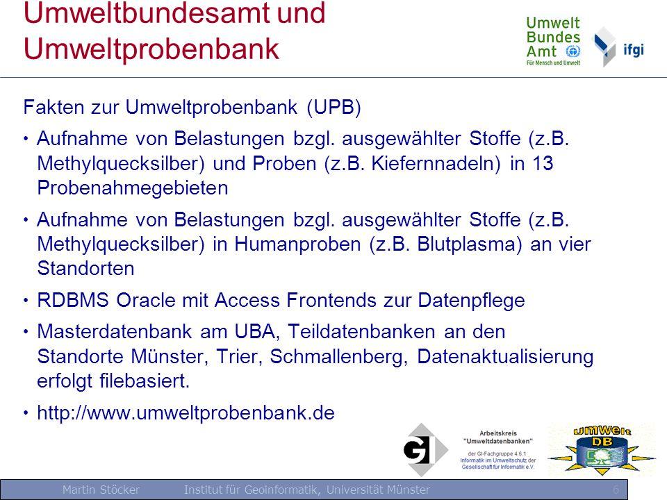 Martin Stöcker Institut für Geoinformatik, Universität Münster 7 Umweltbundesamt und Umweltprobenbank Fakten zur Umweltprobenbank (UPB) Geoobjekt-Hierarchie: Probenahmegebiete (PNG) Gebietsausschnitte (GA) Probenahmeflächen (PNF)