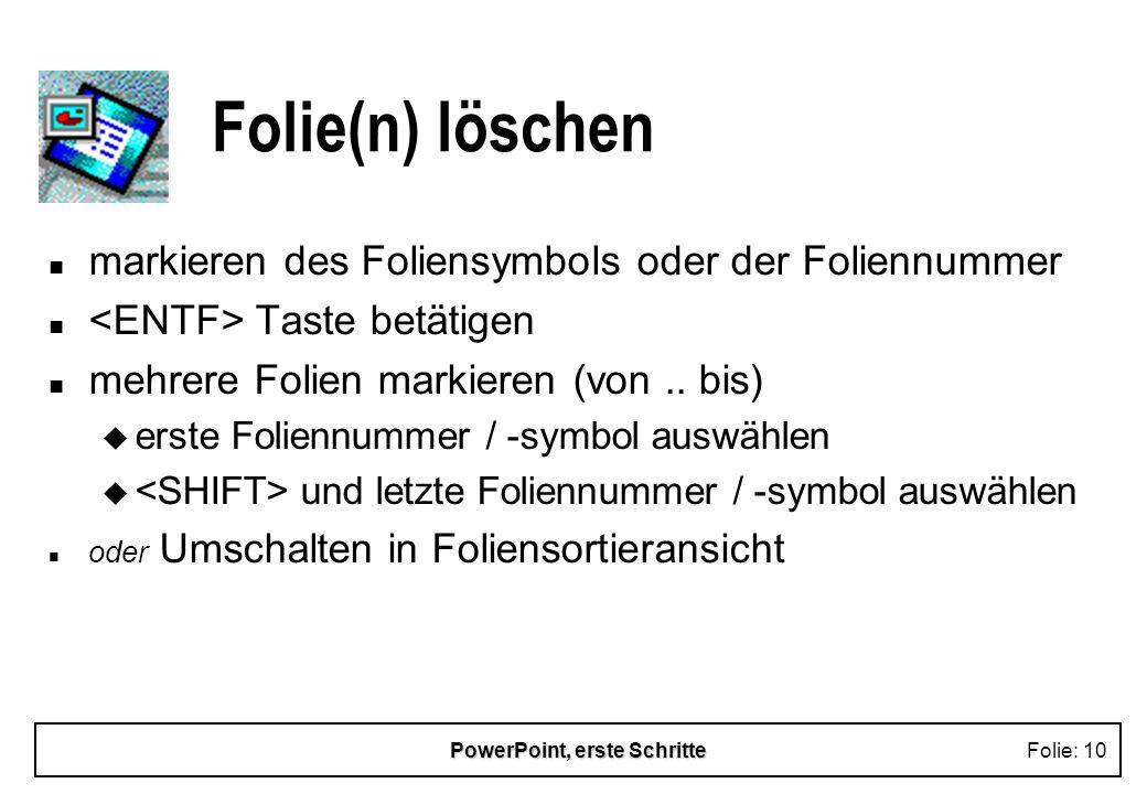 PowerPoint, erste SchritteFolie: 10 Folie(n) löschen n markieren des Foliensymbols oder der Foliennummer n Taste betätigen n mehrere Folien markieren