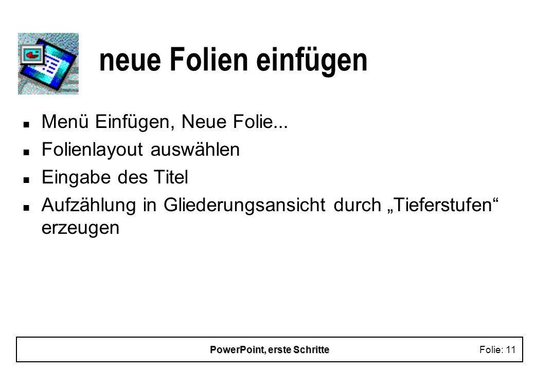 PowerPoint, erste SchritteFolie: 11 neue Folien einfügen n Menü Einfügen, Neue Folie... n Folienlayout auswählen n Eingabe des Titel n Aufzählung in G