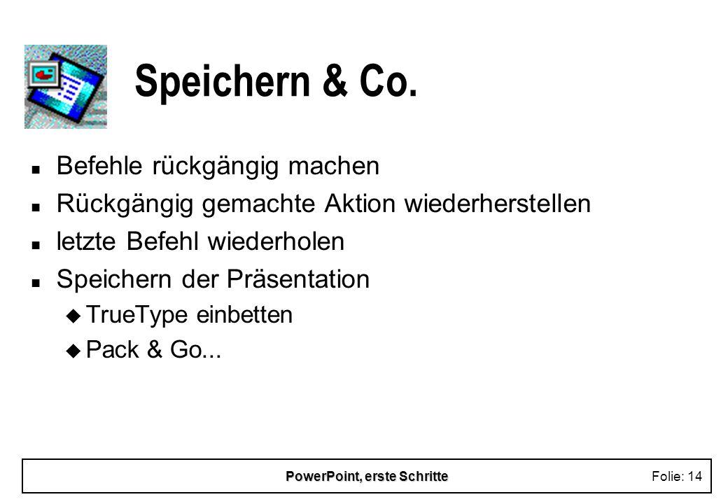 PowerPoint, erste SchritteFolie: 14 Speichern & Co. n Befehle rückgängig machen n Rückgängig gemachte Aktion wiederherstellen n letzte Befehl wiederho