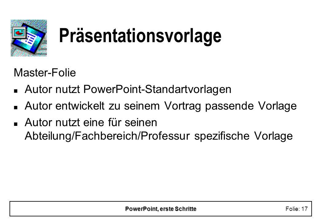 PowerPoint, erste SchritteFolie: 17 Präsentationsvorlage Master-Folie n Autor nutzt PowerPoint-Standartvorlagen n Autor entwickelt zu seinem Vortrag p