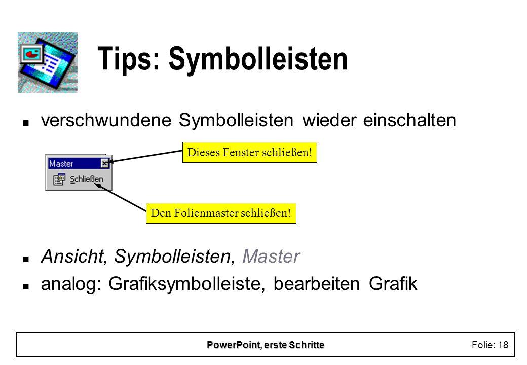 PowerPoint, erste SchritteFolie: 18 Tips: Symbolleisten n verschwundene Symbolleisten wieder einschalten n Ansicht, Symbolleisten, Master n analog: Gr