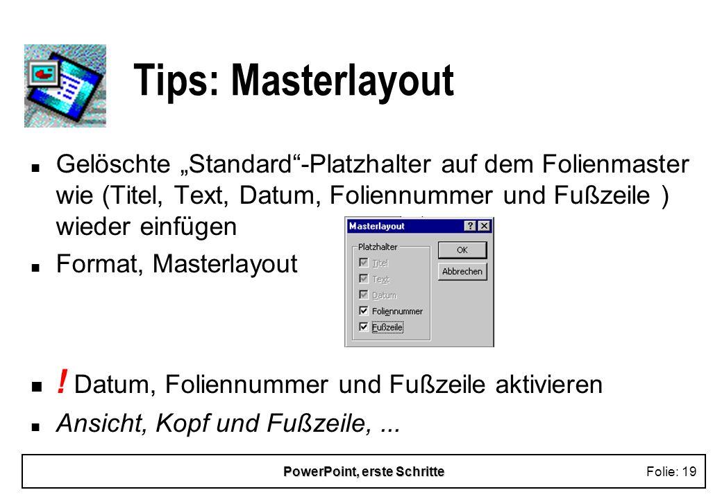 PowerPoint, erste SchritteFolie: 19 Tips: Masterlayout n Gelöschte Standard-Platzhalter auf dem Folienmaster wie (Titel, Text, Datum, Foliennummer und