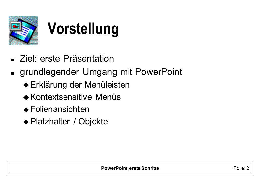 PowerPoint, erste SchritteFolie: 3 Neue Präsentation Möglichkeiten zum Erstellen: n AutoInhalt-Assistent u schnell, einfach, gliederungsbezogen n Präsentationsvorlage u gute Folienlayouts, Gliederung durch Nutzer n leere Präsentation u individuell anpaßbar n öffnen einer vorhandenen Präsentation