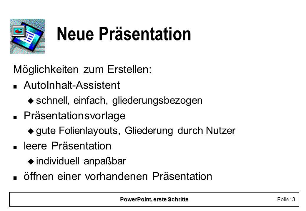 PowerPoint, erste SchritteFolie: 3 Neue Präsentation Möglichkeiten zum Erstellen: n AutoInhalt-Assistent u schnell, einfach, gliederungsbezogen n Präs