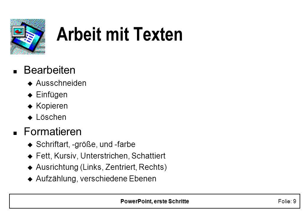 PowerPoint, erste SchritteFolie: 9 Arbeit mit Texten n Bearbeiten u Ausschneiden u Einfügen u Kopieren u Löschen n Formatieren u Schriftart, -größe, u