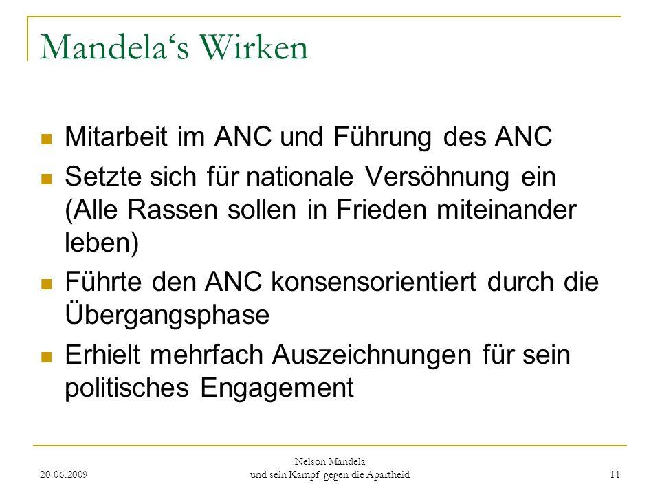 20.06.2009 Nelson Mandela und sein Kampf gegen die Apartheid 11 Mandelas Wirken Mitarbeit im ANC und Führung des ANC Setzte sich für nationale Versöhn