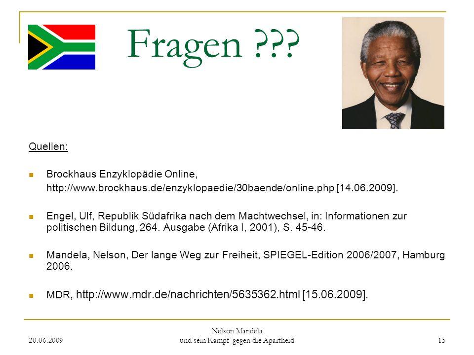 20.06.2009 Nelson Mandela und sein Kampf gegen die Apartheid 15 Fragen ??? Quellen: Brockhaus Enzyklopädie Online, http://www.brockhaus.de/enzyklopaed