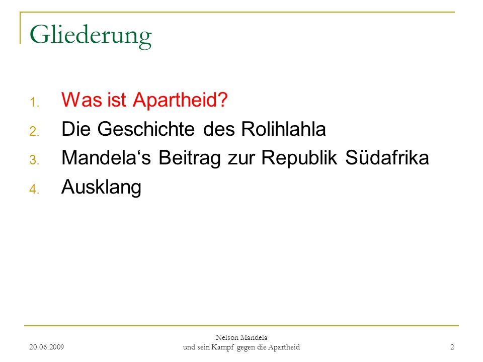20.06.2009 Nelson Mandela und sein Kampf gegen die Apartheid 2 Gliederung 1. Was ist Apartheid? 2. Die Geschichte des Rolihlahla 3. Mandelas Beitrag z