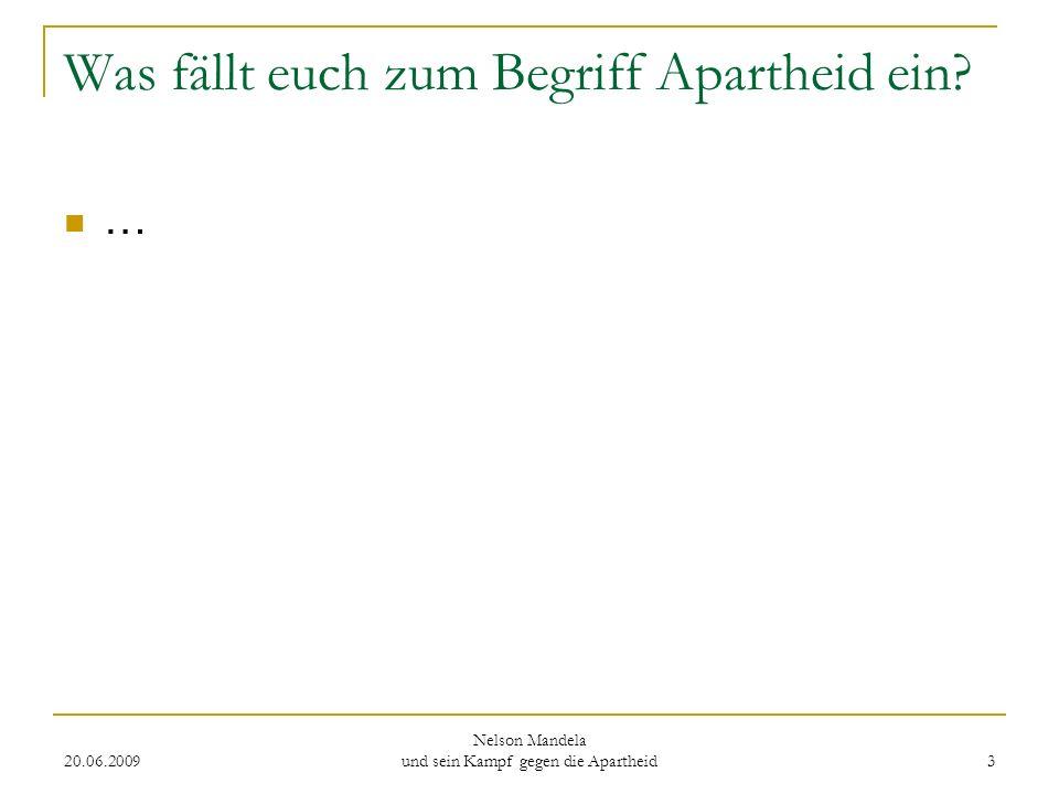 20.06.2009 Nelson Mandela und sein Kampf gegen die Apartheid 3 Was fällt euch zum Begriff Apartheid ein? …