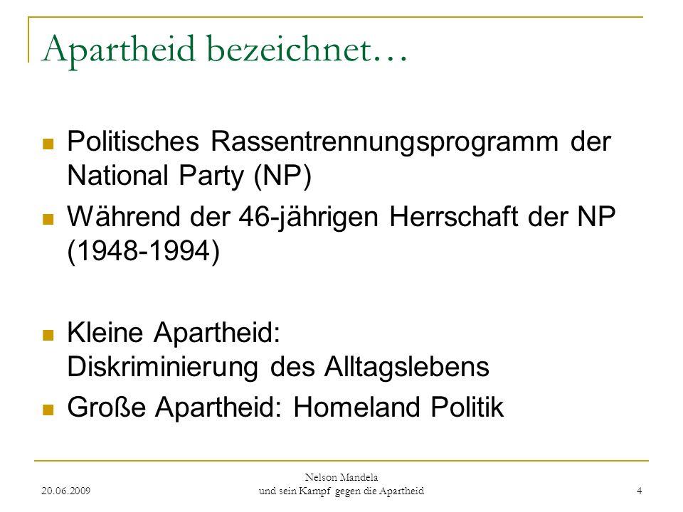 20.06.2009 Nelson Mandela und sein Kampf gegen die Apartheid 5 Merkmale der Apartheidspolitik Einteilung der Bevölkerung anhand rassistischer Kriterien Räumliche Rassentrennung Reservierung von Arbeitsplätzen für Weiße Demokratische Rechte nur für Weiße Unterdrückung politischer Opposition Höhepunkt: Homeland-Konzept
