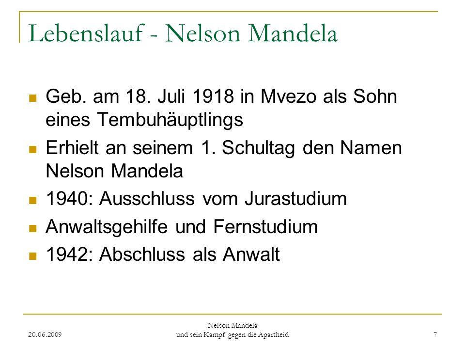 20.06.2009 Nelson Mandela und sein Kampf gegen die Apartheid 7 Lebenslauf - Nelson Mandela Geb. am 18. Juli 1918 in Mvezo als Sohn eines Tembuhäuptlin
