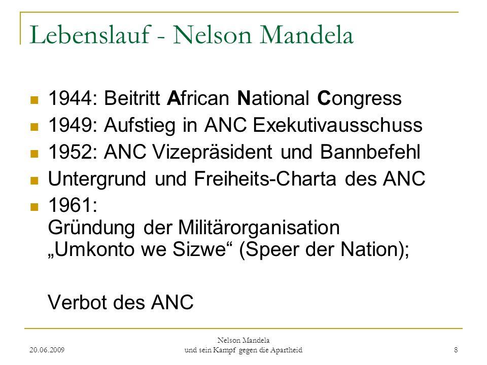 20.06.2009 Nelson Mandela und sein Kampf gegen die Apartheid 8 Lebenslauf - Nelson Mandela 1944: Beitritt African National Congress 1949: Aufstieg in