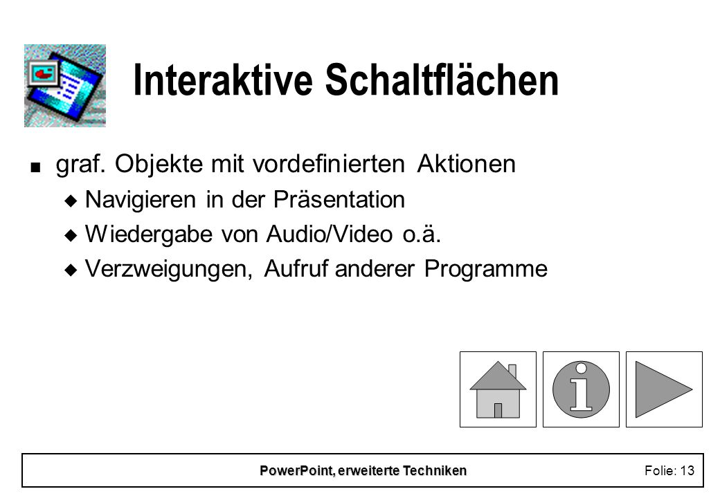 PowerPoint, erweiterte TechnikenFolie: 12 Animationseffekte n Aufzählungspunkte / Grafikobjekte werden schrittweise eingeblendet n benutzerdefinierte