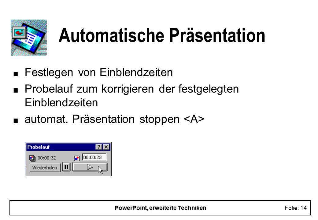 PowerPoint, erweiterte TechnikenFolie: 13 Interaktive Schaltflächen n graf. Objekte mit vordefinierten Aktionen u Navigieren in der Präsentation u Wie