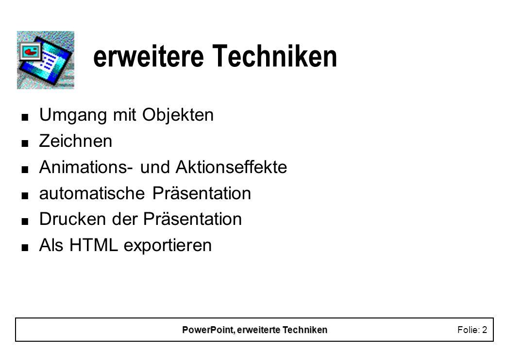 PowerPoint, erweiterte TechnikenFolie: 12 Animationseffekte n Aufzählungspunkte / Grafikobjekte werden schrittweise eingeblendet n benutzerdefinierte Animation u Absatz-, wort- oder zeichenweise u Aufzählung, in welcher Ebene u abgearbeitete Punkte ausblenden n Ansicht, Symbolleisten, Animationseffekte