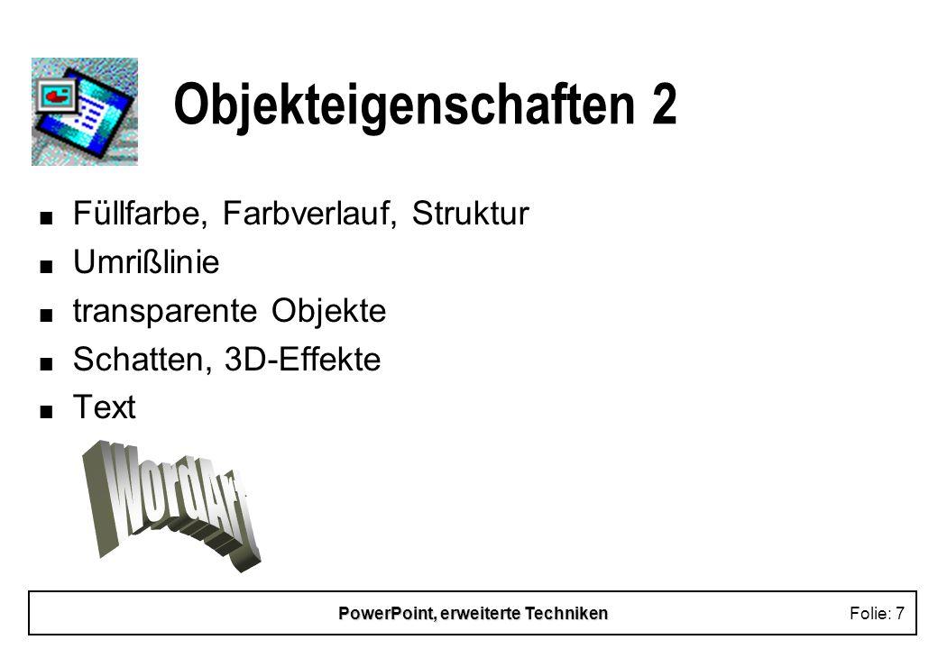 PowerPoint, erweiterte TechnikenFolie: 7 Objekteigenschaften 2 n Füllfarbe, Farbverlauf, Struktur n Umrißlinie n transparente Objekte n Schatten, 3D-Effekte n Text