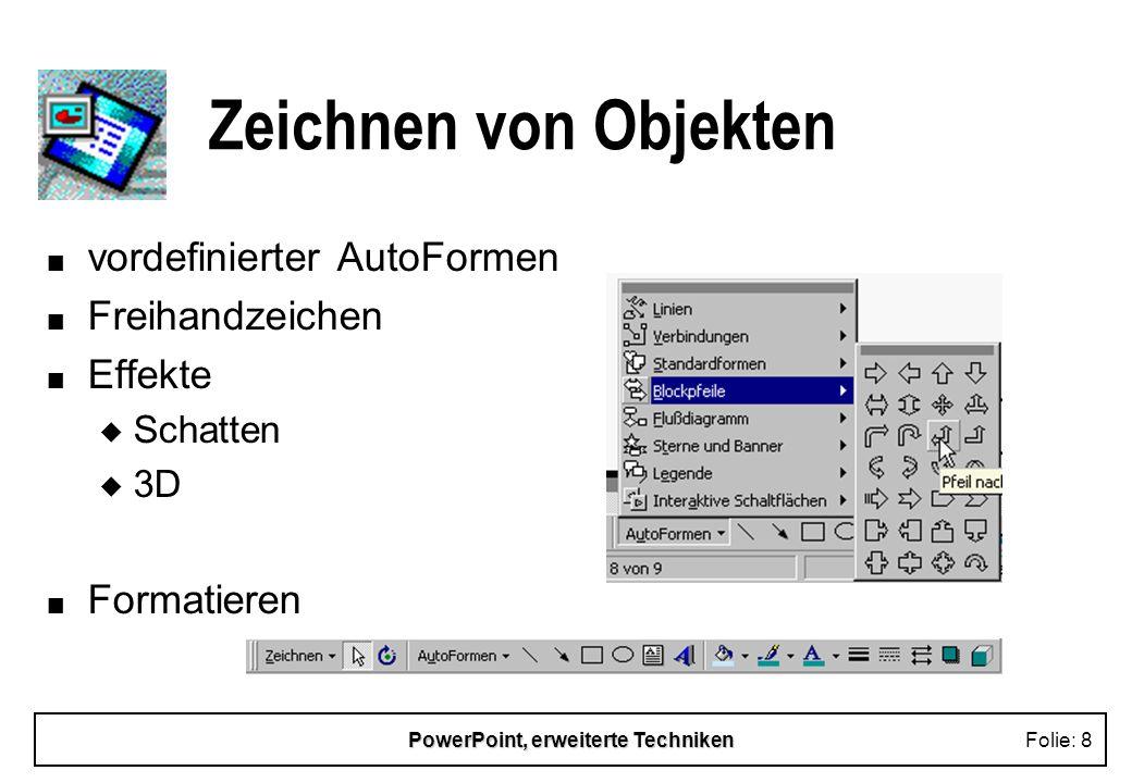 PowerPoint, erweiterte TechnikenFolie: 8 Zeichnen von Objekten n vordefinierter AutoFormen n Freihandzeichen n Effekte u Schatten u 3D n Formatieren