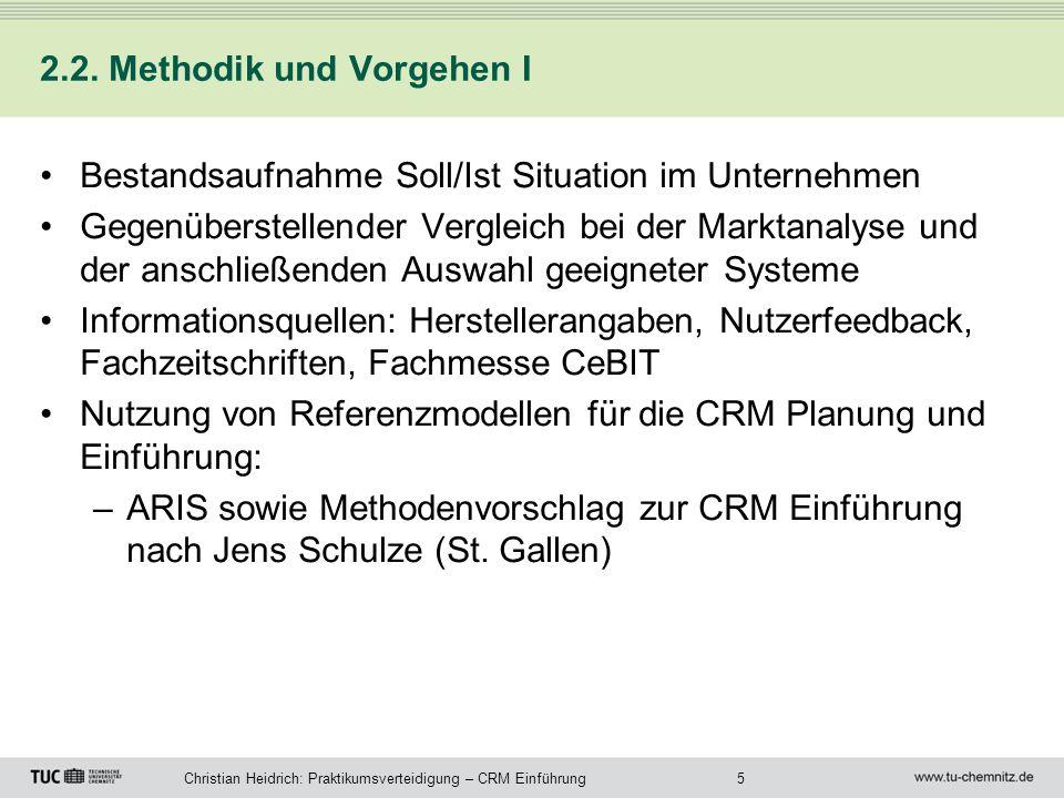 5Christian Heidrich: Praktikumsverteidigung – CRM Einführung 2.2. Methodik und Vorgehen I Bestandsaufnahme Soll/Ist Situation im Unternehmen Gegenüber