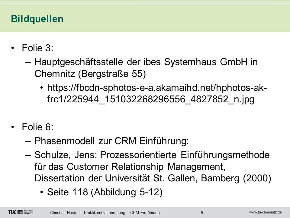9Christian Heidrich: Praktikumsverteidigung – CRM Einführung Bildquellen Folie 3: –Hauptgeschäftsstelle der ibes Systemhaus GmbH in Chemnitz (Bergstra