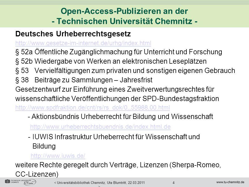 5< Universitätsbibliothek Chemnitz, Ute Blumtritt, 22.03.2011 > Open-Access-Publizieren an der - Technischen Universität Chemnitz - Policy, Ansprechpartner, Information