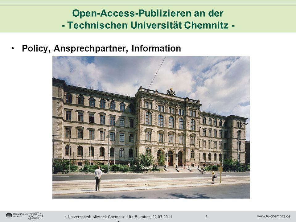 5< Universitätsbibliothek Chemnitz, Ute Blumtritt, 22.03.2011 > Open-Access-Publizieren an der - Technischen Universität Chemnitz - Policy, Ansprechpa