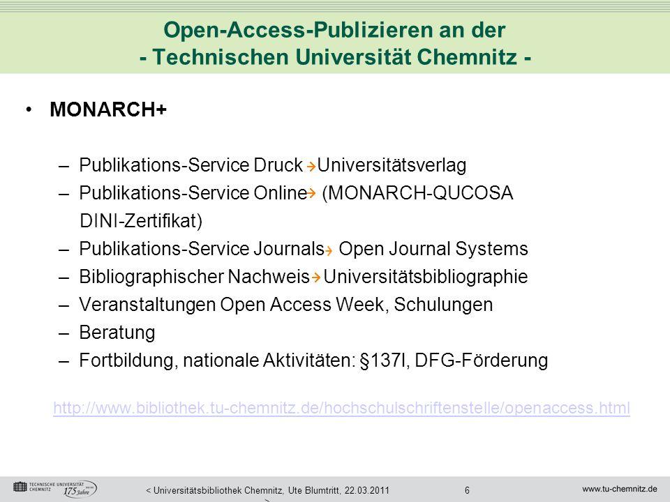 7< Universitätsbibliothek Chemnitz, Ute Blumtritt, 22.03.2011 > Open-Access-Publizieren an der - Technischen Universität Chemnitz - Links Open Journal Systems http://pkp.sfu.ca/ojs/ Open AIR Open Access Infrastructure for Research in Europe http://www.openaire.eu/ DINI Deutsche Initiative für Netzwerkinformation e.V.