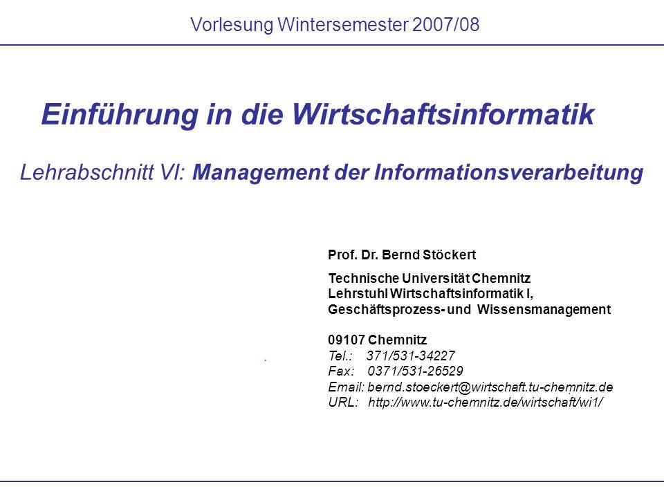 Vorlesung Wintersemester 2007/08 Einführung in die Wirtschaftsinformatik Lehrabschnitt VI: Management der Informationsverarbeitung Prof. Dr. Bernd Stö