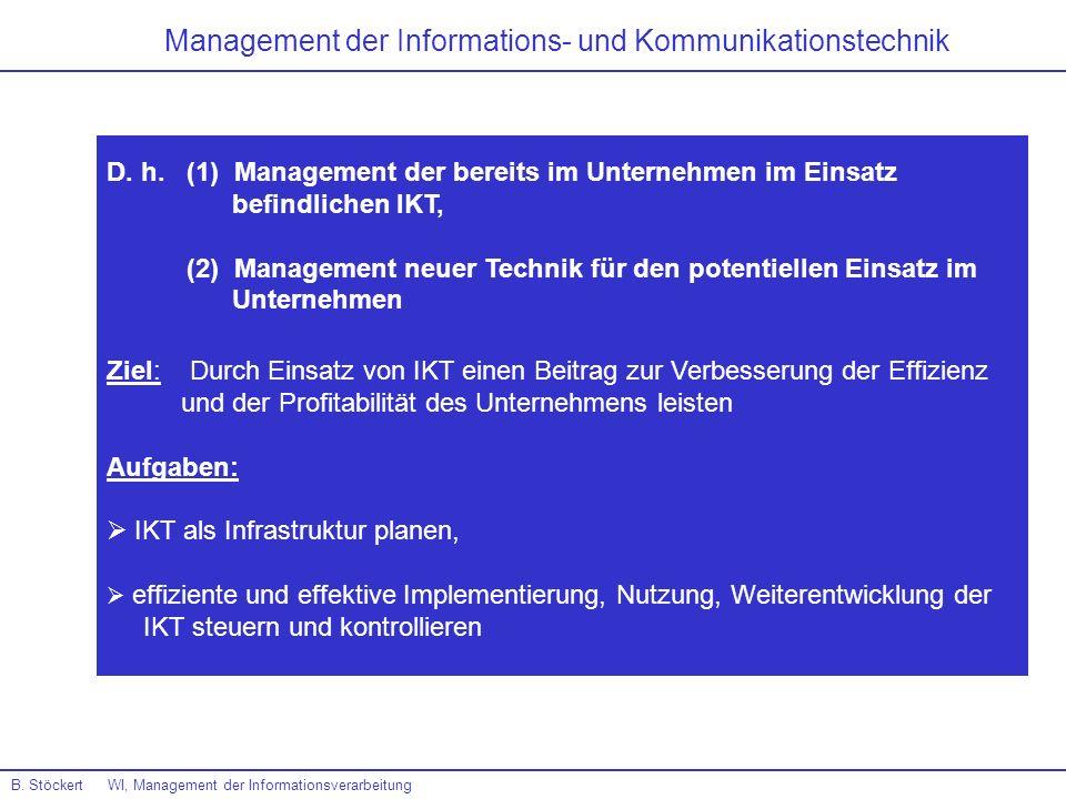 B. Stöckert WI, Management der Informationsverarbeitung Management der Informations- und Kommunikationstechnik D. h. (1) Management der bereits im Unt