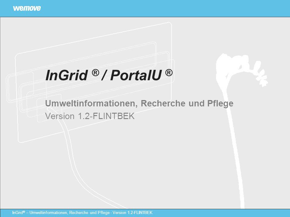 InGrid ® – Umweltinformationen, Recherche und Pflege - Version 1.2-FLINTBEK InGrid ® / PortalU ® Umweltinformationen, Recherche und Pflege Version 1.2