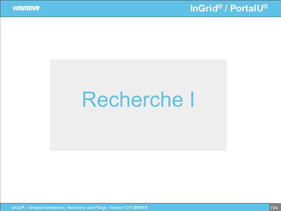 InGrid ® / PortalU ® InGrid ® – Umweltinformationen, Recherche und Pflege - Version 1.2-FLINTBEK 104 Recherche I