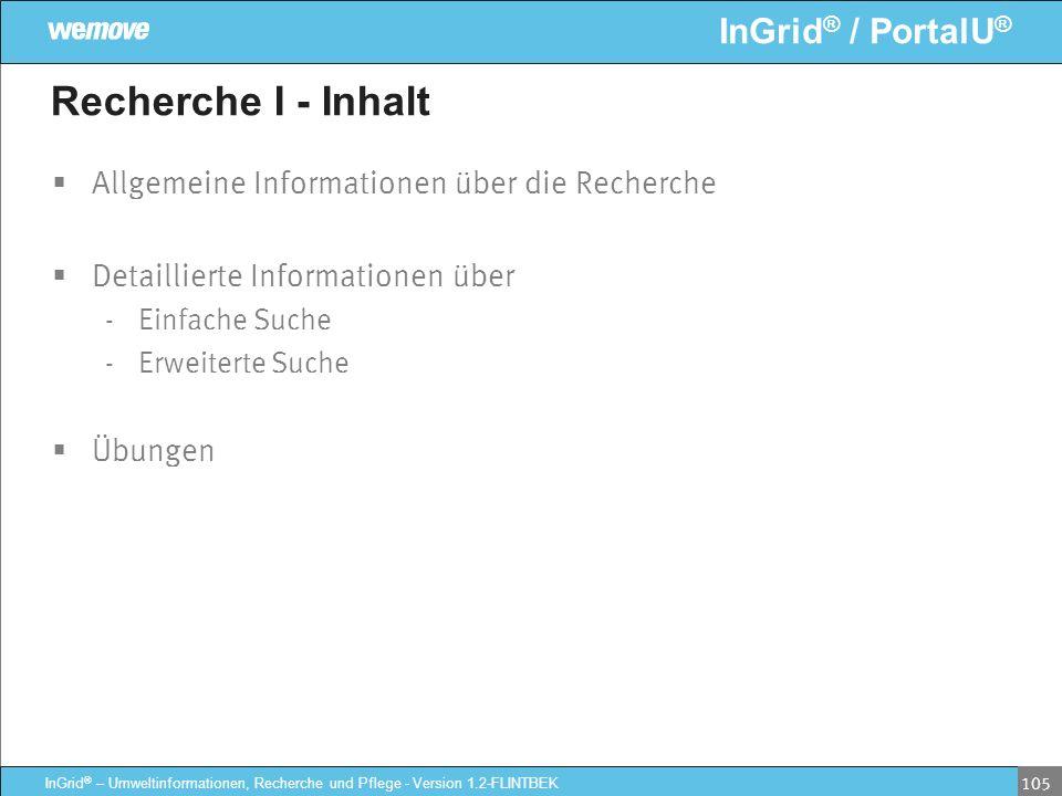 InGrid ® / PortalU ® InGrid ® – Umweltinformationen, Recherche und Pflege - Version 1.2-FLINTBEK 105 Recherche I - Inhalt Allgemeine Informationen übe