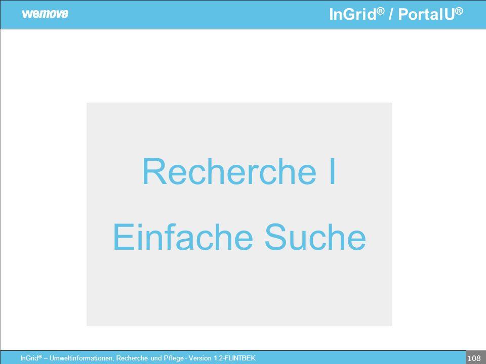 InGrid ® / PortalU ® InGrid ® – Umweltinformationen, Recherche und Pflege - Version 1.2-FLINTBEK 108 Recherche I Einfache Suche