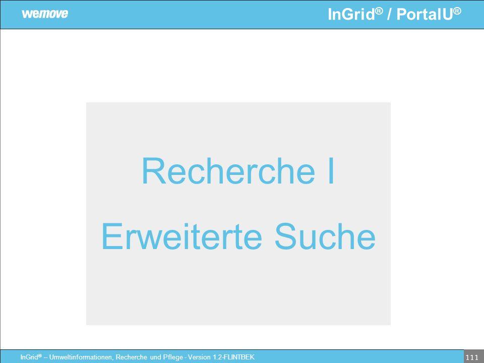 InGrid ® / PortalU ® InGrid ® – Umweltinformationen, Recherche und Pflege - Version 1.2-FLINTBEK 111 Recherche I Erweiterte Suche