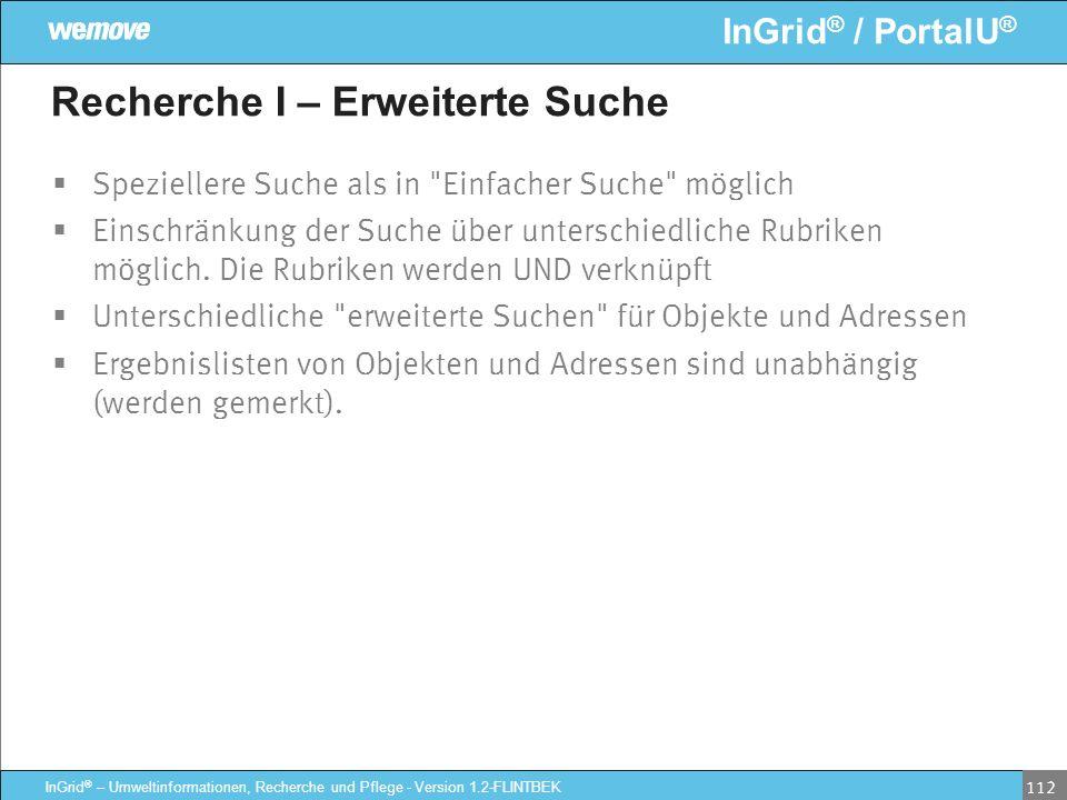 InGrid ® / PortalU ® InGrid ® – Umweltinformationen, Recherche und Pflege - Version 1.2-FLINTBEK 112 Recherche I – Erweiterte Suche Speziellere Suche