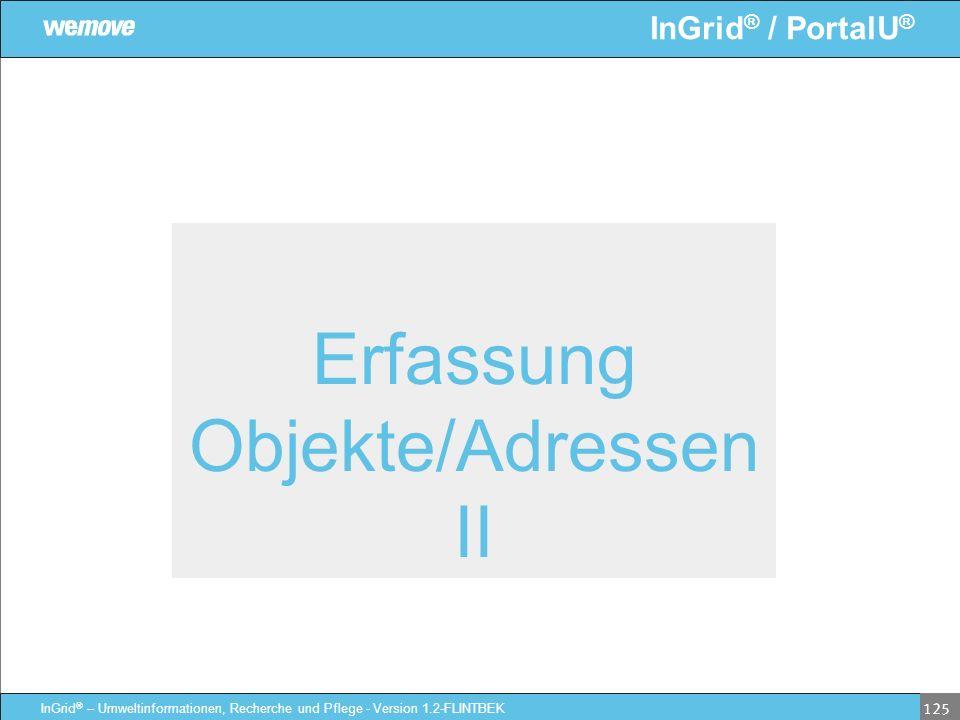 InGrid ® / PortalU ® InGrid ® – Umweltinformationen, Recherche und Pflege - Version 1.2-FLINTBEK 125 Erfassung Objekte/Adressen II