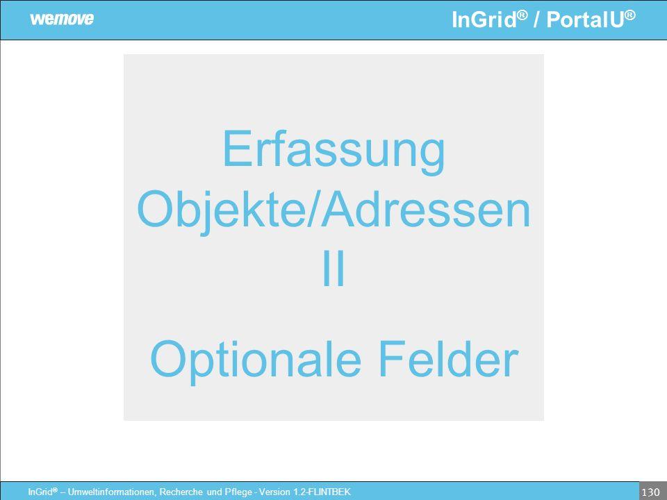 InGrid ® / PortalU ® InGrid ® – Umweltinformationen, Recherche und Pflege - Version 1.2-FLINTBEK 130 Erfassung Objekte/Adressen II Optionale Felder