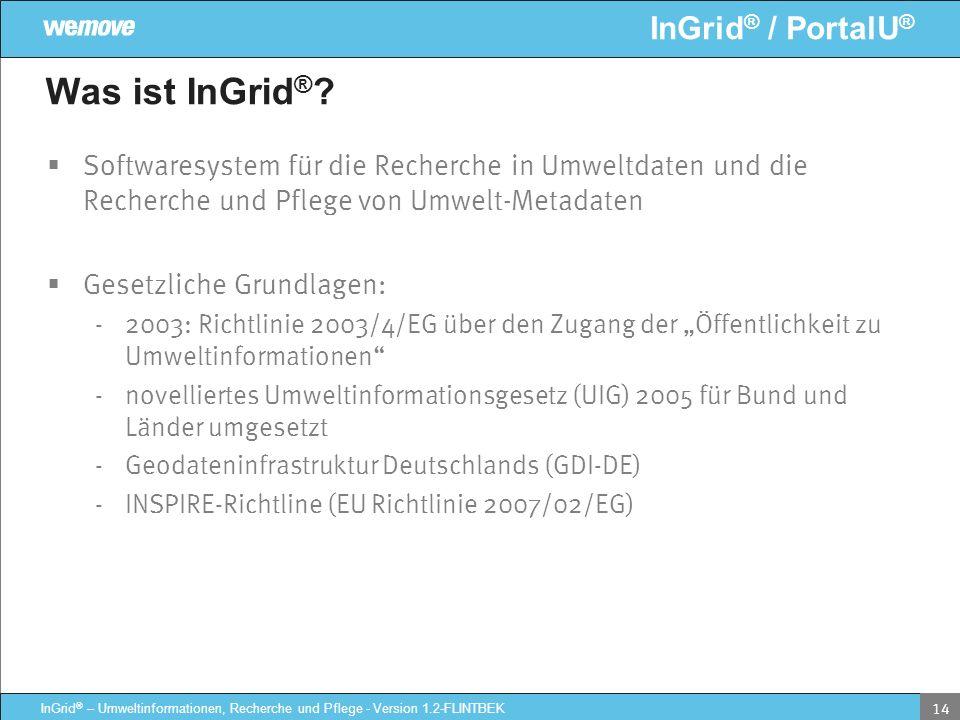 InGrid ® / PortalU ® InGrid ® – Umweltinformationen, Recherche und Pflege - Version 1.2-FLINTBEK 14 Was ist InGrid ® ? Softwaresystem für die Recherch