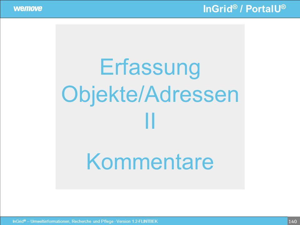 InGrid ® / PortalU ® InGrid ® – Umweltinformationen, Recherche und Pflege - Version 1.2-FLINTBEK 140 Erfassung Objekte/Adressen II Kommentare