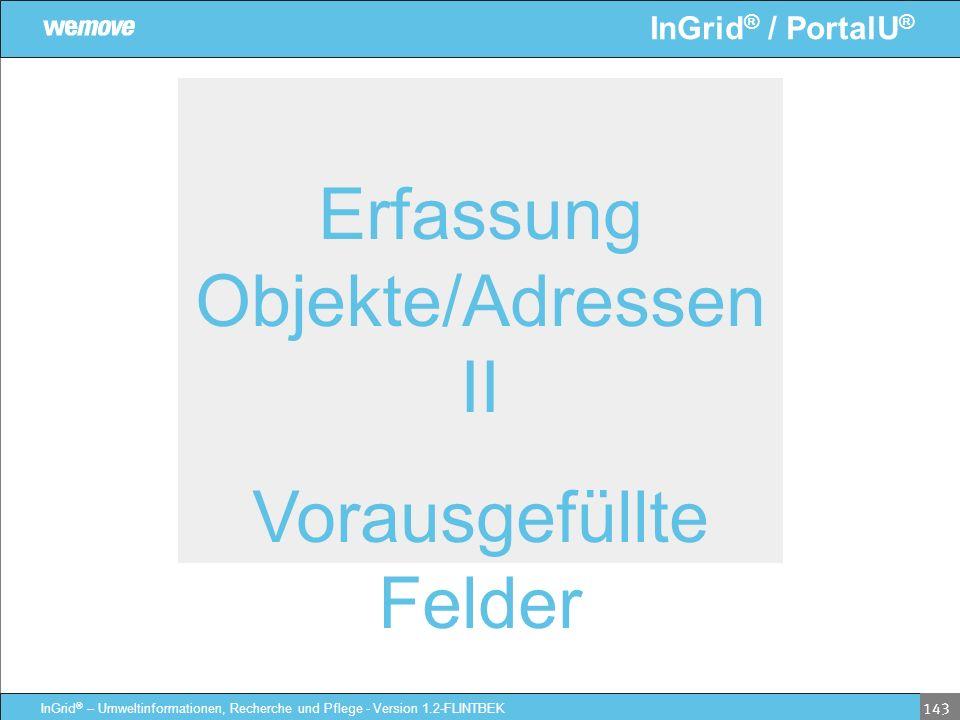 InGrid ® / PortalU ® InGrid ® – Umweltinformationen, Recherche und Pflege - Version 1.2-FLINTBEK 143 Erfassung Objekte/Adressen II Vorausgefüllte Feld