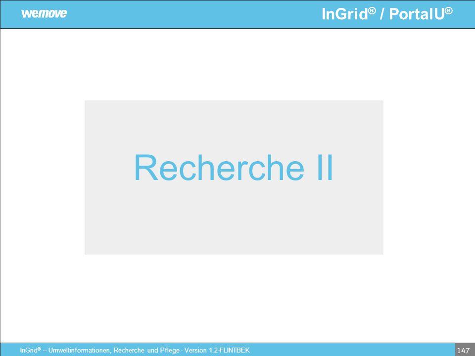 InGrid ® / PortalU ® InGrid ® – Umweltinformationen, Recherche und Pflege - Version 1.2-FLINTBEK 147 Recherche II
