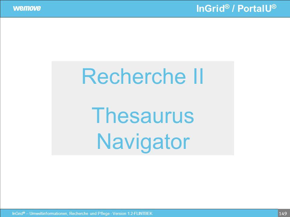 InGrid ® / PortalU ® InGrid ® – Umweltinformationen, Recherche und Pflege - Version 1.2-FLINTBEK 149 Recherche II Thesaurus Navigator