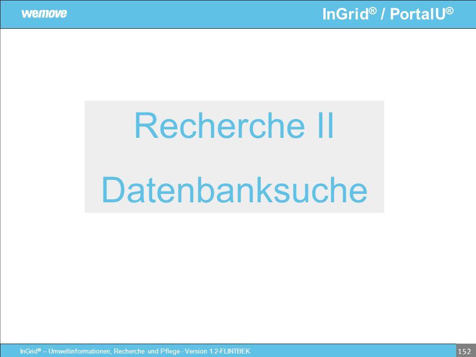 InGrid ® / PortalU ® InGrid ® – Umweltinformationen, Recherche und Pflege - Version 1.2-FLINTBEK 152 Recherche II Datenbanksuche