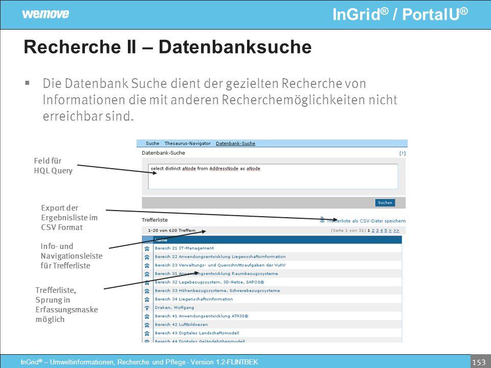 InGrid ® / PortalU ® InGrid ® – Umweltinformationen, Recherche und Pflege - Version 1.2-FLINTBEK 153 Recherche II – Datenbanksuche Die Datenbank Suche