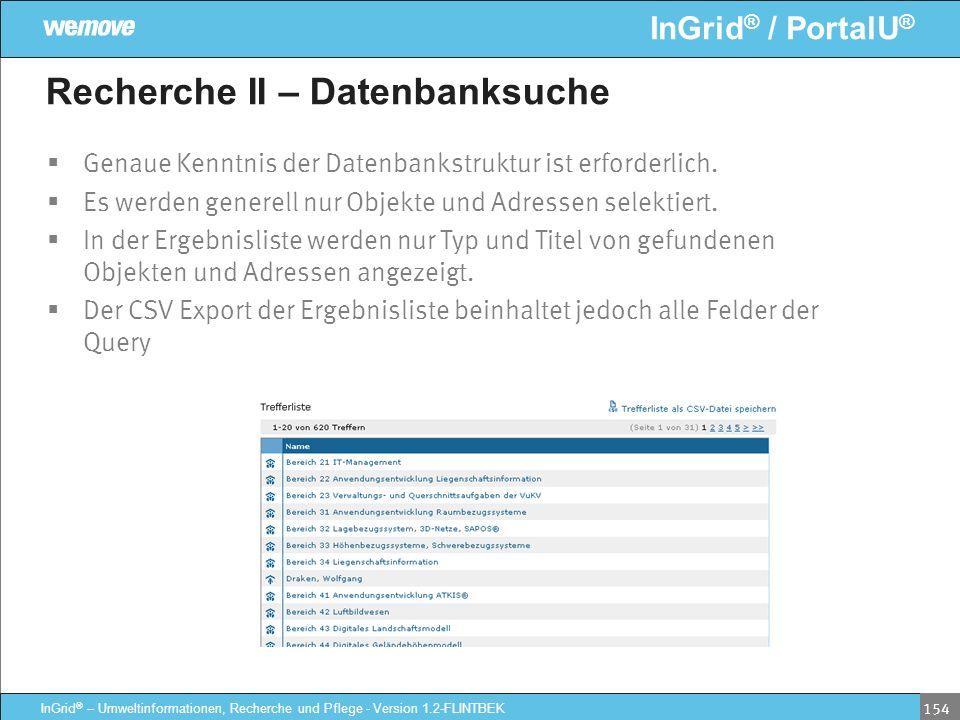InGrid ® / PortalU ® InGrid ® – Umweltinformationen, Recherche und Pflege - Version 1.2-FLINTBEK 154 Recherche II – Datenbanksuche Genaue Kenntnis der