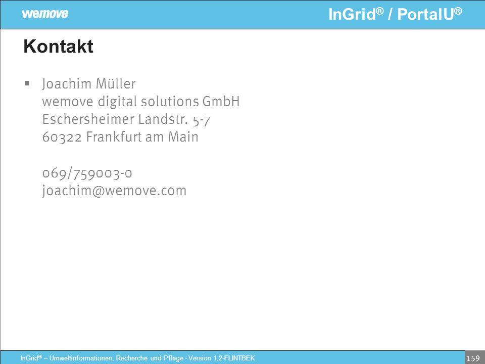 InGrid ® / PortalU ® InGrid ® – Umweltinformationen, Recherche und Pflege - Version 1.2-FLINTBEK 159 Kontakt Joachim Müller wemove digital solutions G