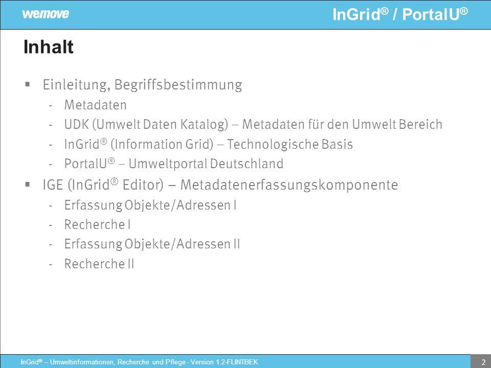 InGrid ® / PortalU ® InGrid ® – Umweltinformationen, Recherche und Pflege - Version 1.2-FLINTBEK 2 Inhalt Einleitung, Begriffsbestimmung - Metadaten -